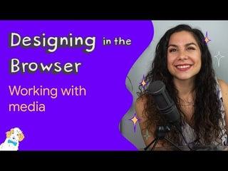Working with Media - Designing in the Browser