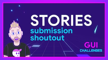 Submission shoutout for STORIES | GUI Challenges