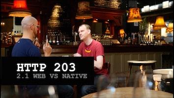 HTTP 203: Web Vs Native (S2, Ep1)