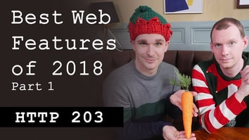 Best web features of 2018: Part 1/4 - HTTP203