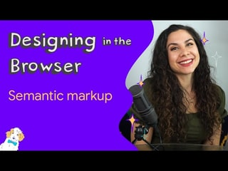 Semantic markup - Designing in the Browser